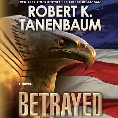 Betrayed: A Novel Audiobook, by Robert K. Tanenbaum