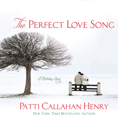 The Perfect Love Song: A Holiday Story Audiobook, by Patti Callahan Henry