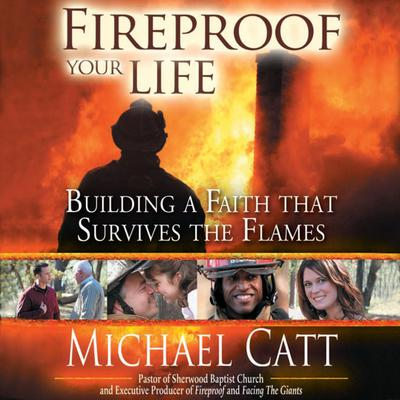 Fireproof Your Life: Building a Faith That Survives the Flames Audiobook, by Michael Catt