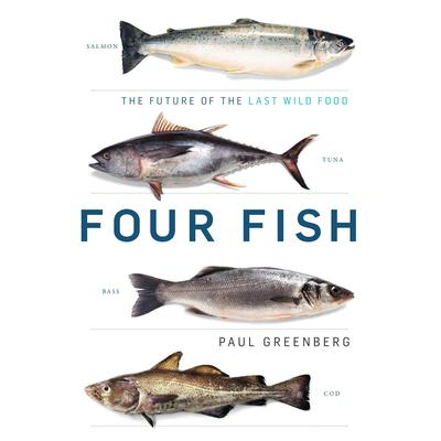 Four Fish: The Future of the Last Wild Food Audiobook, by Paul Greenberg