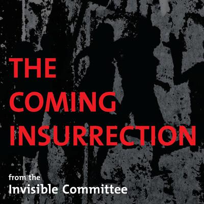 The Coming Insurrection Audiobook, by The Invisible Committee