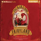 The Girl Who Circumnavigated Fairyland in a Ship of Her Own Making Audiobook, by Catherynne M. Valente
