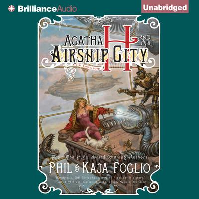 Agatha H. and the Airship City Audiobook, by Phil Foglio