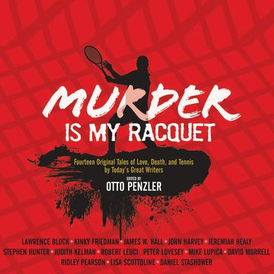 Murder is my Racquet: Fourteen Original Tales of Love, Death, and Tennis by Todays Great Writers Audiobook, by Otto Penzler