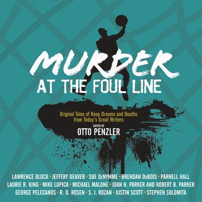 Murder at the Foul Line: Original Tales of Hoop Dreams and Deaths from Todays Great Writers Audiobook, by Otto Penzler
