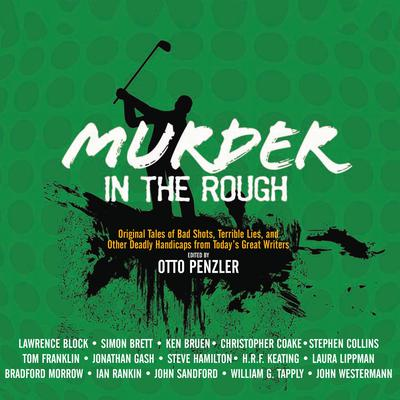 Murder in the Rough: Original Tales of Bad Shots, Terrible Lies, and Other Deadly Handicaps from Todays Great Writers Audiobook, by Otto Penzler