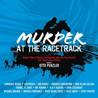 Murder at the Racetrack: Original Tales of Mystery and Mayhem Down the Final Stretch from Todays Great Writers Audiobook, by Otto Penzler