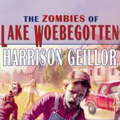 The Zombies of Lake Woebegotten, by Harrison Geillor