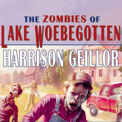 The Zombies of Lake Woebegotten Audiobook, by Harrison Geillor