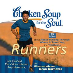 Chicken Soup for the Soul: Runners: 39 Stories about Pushing Through, Where It Takes You, and Triathlons Audiobook, by Amy Newmark, Dean Karnazes, Jack Canfield, Mark Victor Hansen
