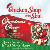 Chicken Soup for the Soul: Christmas Cheer - 31 Stories on the True Meaning of Christmas Audiobook, by Jack Canfield