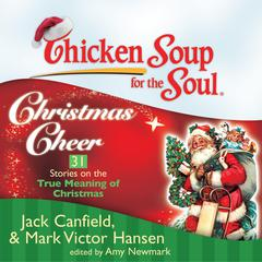 Chicken Soup for the Soul: Christmas Cheer: 31 Stories on the True Meaning of Christmas Audiobook, by Amy Newmark, Jack Canfield, Mark Victor Hansen