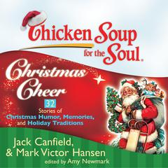 Chicken Soup for the Soul: Christmas Cheer - 32 Stories of Christmas Humor, Memories, and Holiday Traditions Audiobook, by Jack Canfield, Mark Victor Hansen, Amy Newmark