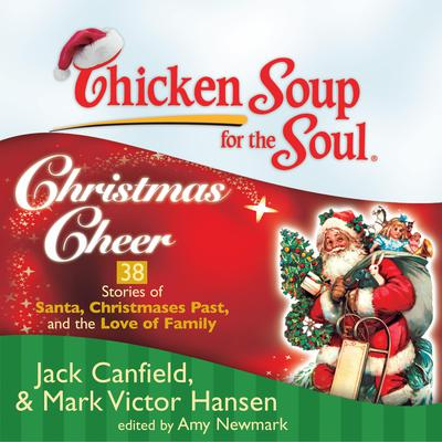 Chicken Soup for the Soul: Christmas Cheer - 38 Stories of Santa, Christmases Past, and the Love of Family Audiobook, by Jack Canfield
