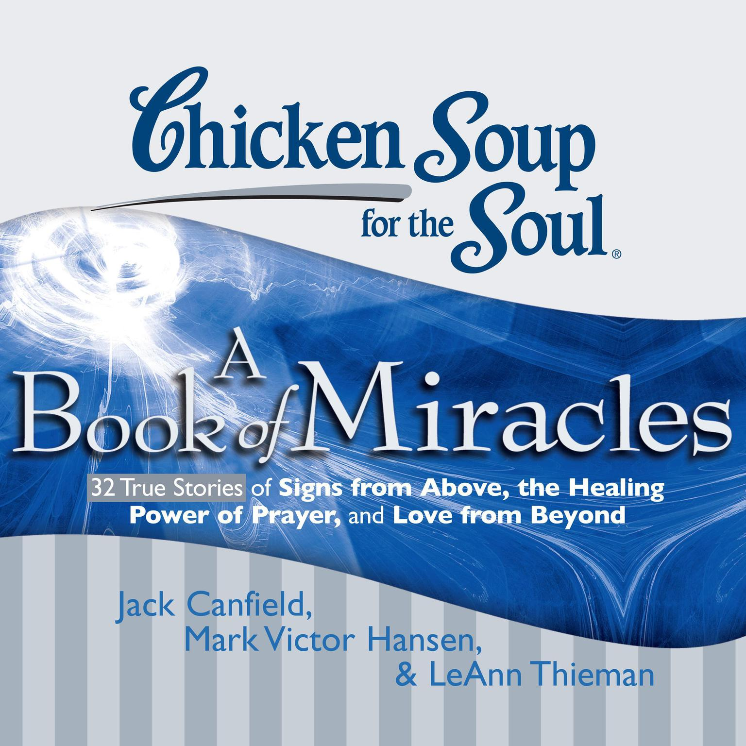 Printable Chicken Soup for the Soul: A Book of Miracles - 32 True Stories of Signs from Above, the Healing Power of Prayer, and Love from Beyond Audiobook Cover Art
