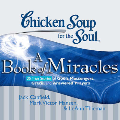 Chicken Soup for the Soul: A Book of Miracles - 35 True Stories of Gods Messengers, Grace, and Answered Prayers Audiobook, by Jack Canfield