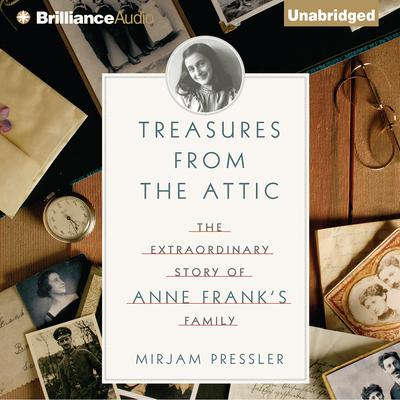 Treasures from the Attic: The Extraordinary Story of Anne Franks Family Audiobook, by Mirjam Pressler
