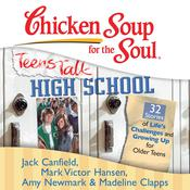 Chicken Soup for the Soul: Teens Talk High School - 32 Stories of Lifes Challenges and Growing Up for Older Teens Audiobook, by Jack Canfield, Mark Victor Hansen, Amy Newmark, Madeline Clapps