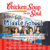 Chicken Soup for the Soul: Teens Talk Middle School - 33 Stories about Bullies and the Ups and Downs of Friendship for Younger Teens Audiobook, by Jack Canfield, Mark Victor Hansen, Madeline Clapps, Valerie Howlett