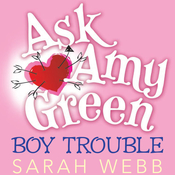 Ask Amy Green: Boy Trouble, by Sarah Webb
