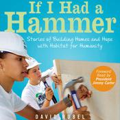 If I Had a Hammer: Stories of Building Homes and Hope with Habitat for Humanity, by David Rubel