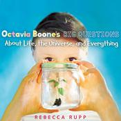 Octavia Boone's Big Questions About Life, the Universe, and Everything, by Rebecca Rupp