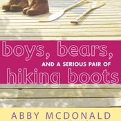Boys, Bears, and a Serious Pair of Hiking Boots, by Abby McDonald
