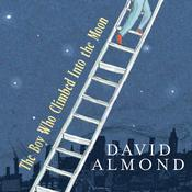 The Boy Who Climbed Into the Moon, by David Almond