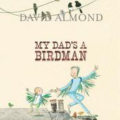 My Dad's a Birdman Audiobook, by David Almond