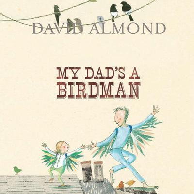 My Dad's a Birdman Audiobook, by David Almond