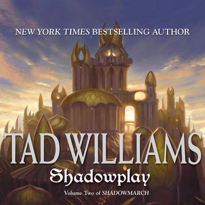 Shadowplay: Shadowmarch: Volume II Audiobook, by Tad Williams