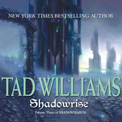 Shadowrise: Shadowmarch: Volume III Audiobook, by Tad Williams