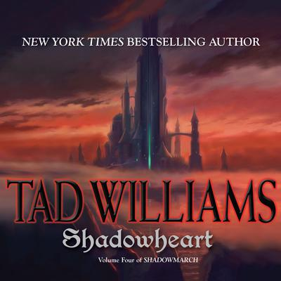 Shadowheart: Shadowmarch: Volume IV Audiobook, by Tad Williams