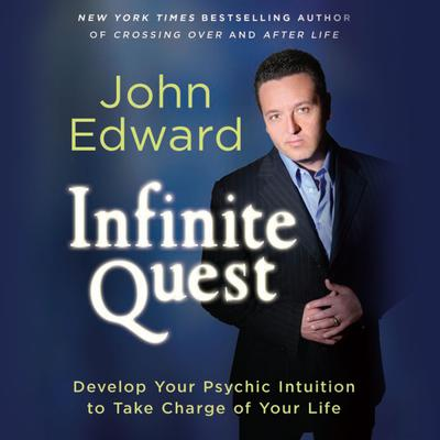 Infinite Quest: Develop Your Psychic Intuition to Take Charge of Your Life Audiobook, by John Edward