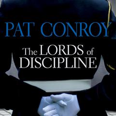 The Lords of Discipline Audiobook, by Pat Conroy