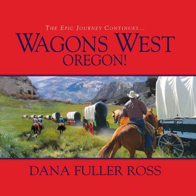 Wagons West Oregon! Audiobook, by Dana Fuller Ross