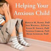Helping Your Anxious Child: A Step-by-Step Guide for Parents Audiobook, by Heidi Cobham, PhD, VanessaLyneham, Ronald M. Rapee, Ronald M. Rapee, Ann Wignall, D.Psych, Susan H. Spence, Vanessa Cobham, Heidi Lyneham