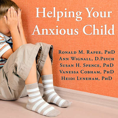 Helping Your Anxious Child: A Step-by-Step Guide for Parents Audiobook, by Ronald M. Rapee