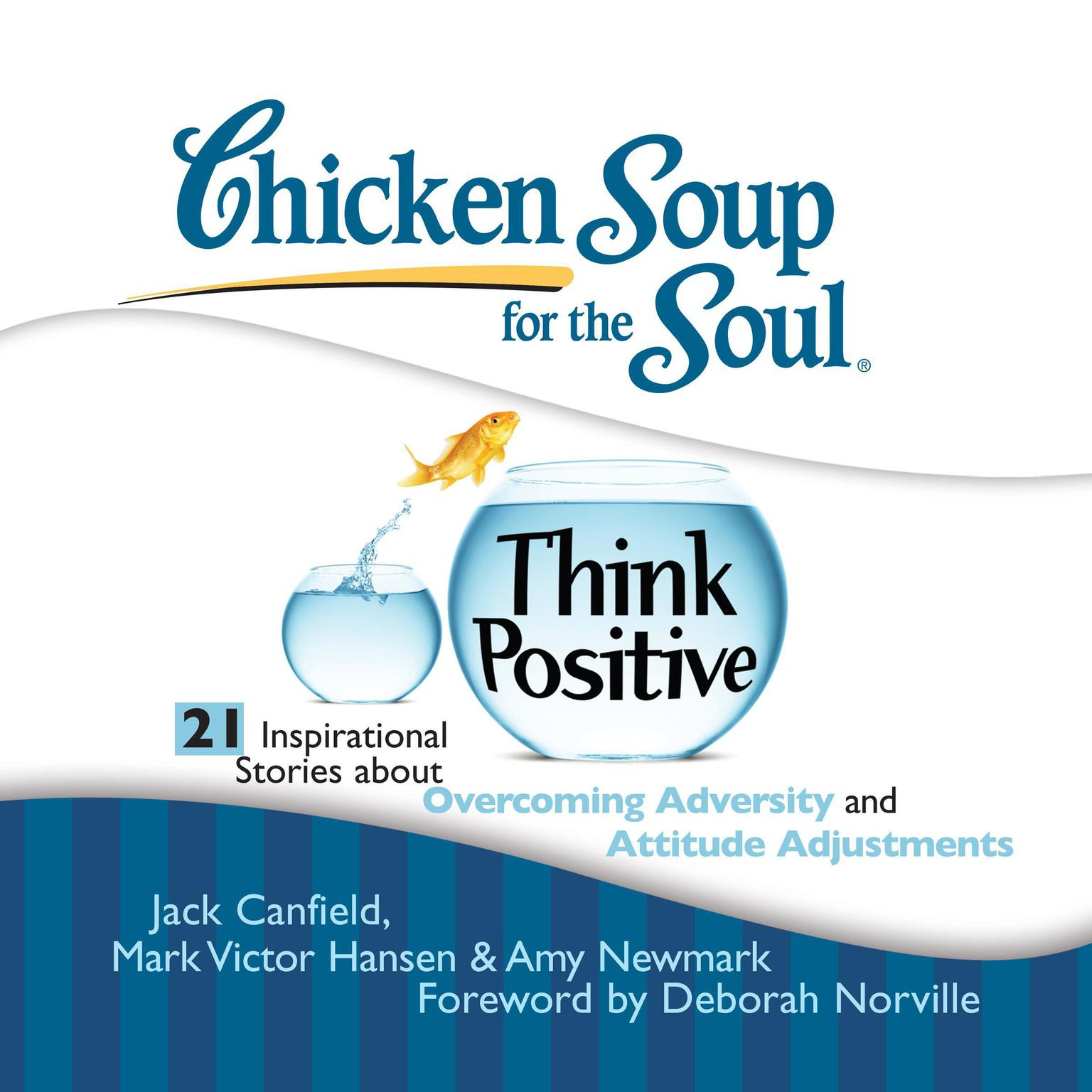 Printable Chicken Soup for the Soul: Think Positive - 21 Inspirational Stories about Overcoming Adversity and Attitude Adjustments Audiobook Cover Art