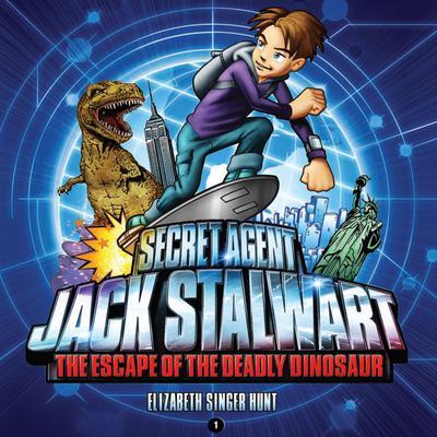 Secret Agent Jack Stalwart: Book 1: The Escape of the Deadly Dinosaur: USA Audiobook, by Elizabeth Singer Hunt