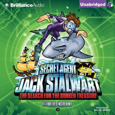 Secret Agent Jack Stalwart: Book 2: The Search for the Sunken Treasure: Australia Audiobook, by Elizabeth Singer Hunt