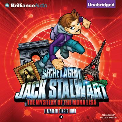 Secret Agent Jack Stalwart: Book 3: The Mystery of the Mona Lisa: France Audiobook, by Elizabeth Singer Hunt