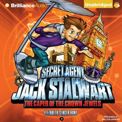 Secret Agent Jack Stalwart: Book 4: The Caper of the Crown Jewels: England Audiobook, by Elizabeth Singer Hunt