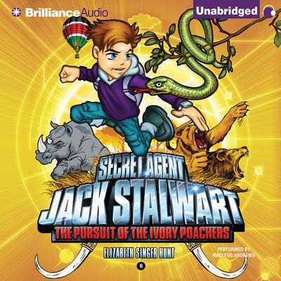 Secret Agent Jack Stalwart: Book 6: The Pursuit of the Ivory Poachers: Kenya Audiobook, by Elizabeth Singer Hunt