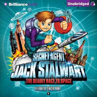 Secret Agent Jack Stalwart: Book 9: The Deadly Race to Space: Russia Audiobook, by Elizabeth Singer Hunt