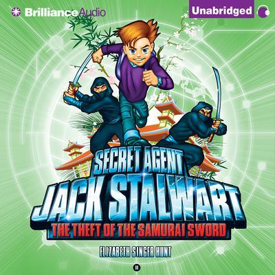 Secret Agent Jack Stalwart: Book 11: The Theft of the Samurai Sword: Japan Audiobook, by Elizabeth Singer Hunt