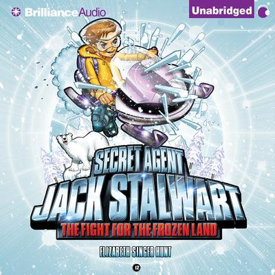 Secret Agent Jack Stalwart: Book 12: The Fight for the Frozen Land: The Arctic Audiobook, by Elizabeth Singer Hunt
