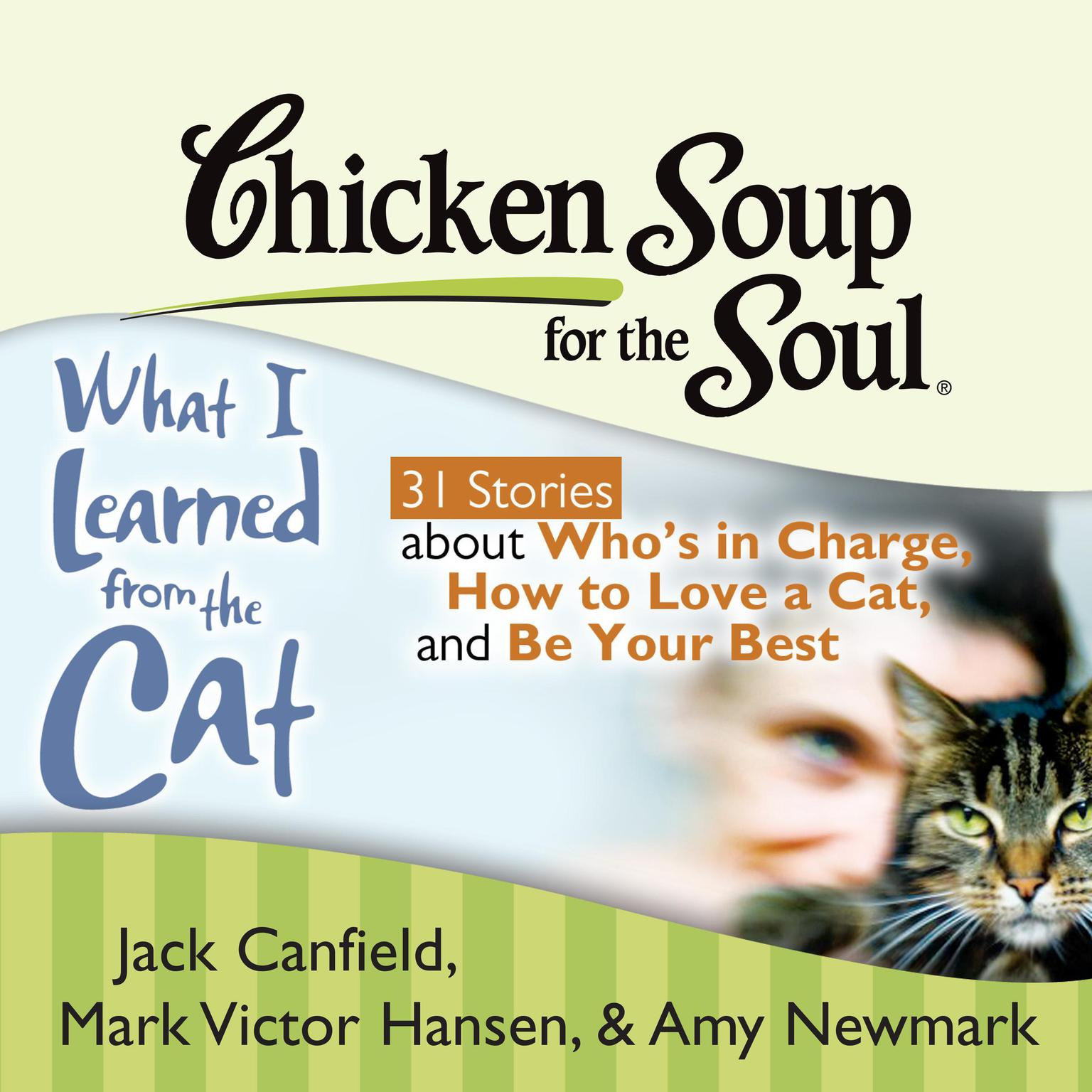 Printable Chicken Soup for the Soul: What I Learned from the Cat - 31 Stories about Who's in Charge, How to Love a Cat, and Be Your Best Audiobook Cover Art