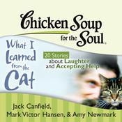 Chicken Soup for the Soul: What I Learned from the Cat - 20 Stories about Laughter and Accepting Help Audiobook, by Jack Canfield, Mark Victor Hansen, Amy Newmark