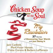Chicken Soup for the Soul: My Resolution - 37 Stories of Discovering Your Worth and Just Doing It Audiobook, by Jack Canfield, Mark Victor Hansen, D'ette Corona, Barbara LoMonaco